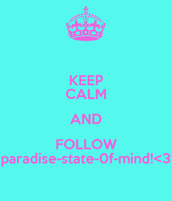 KEEP CALM AND FOLLOW paradise-state-0f-mind!<3