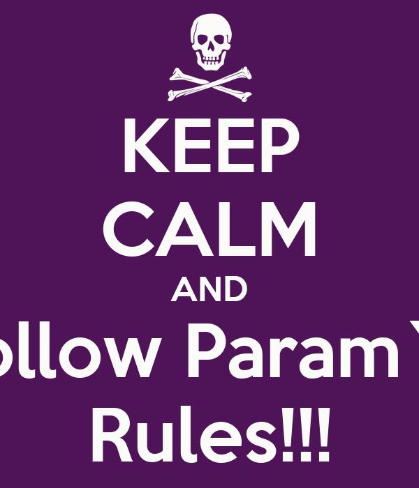 KEEP CALM AND follow Param`s Rules!!!