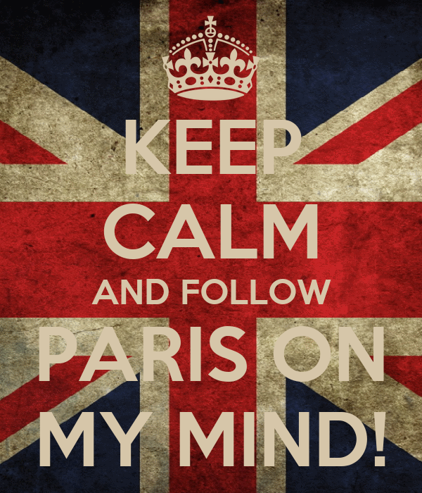 KEEP CALM AND FOLLOW PARIS ON MY MIND!