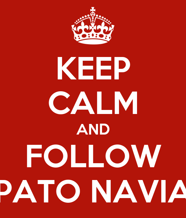 KEEP CALM AND FOLLOW PATO NAVIA