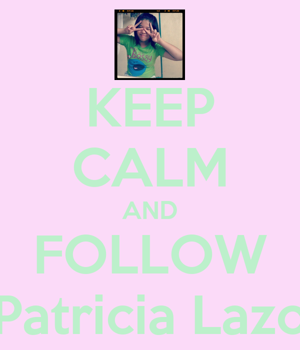 KEEP CALM AND FOLLOW Patricia Lazo
