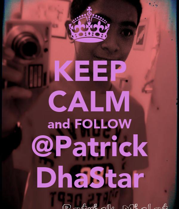 KEEP CALM and FOLLOW @Patrick DhaStar