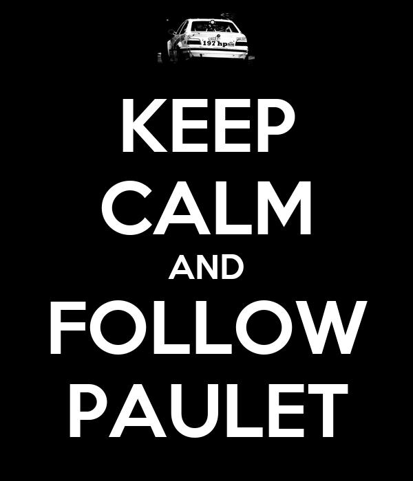 KEEP CALM AND FOLLOW PAULET