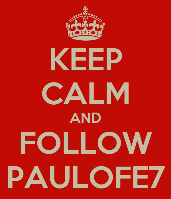 KEEP CALM AND FOLLOW PAULOFE7