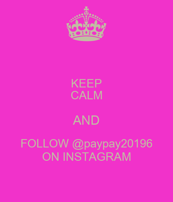 KEEP CALM AND FOLLOW @paypay20196 ON INSTAGRAM