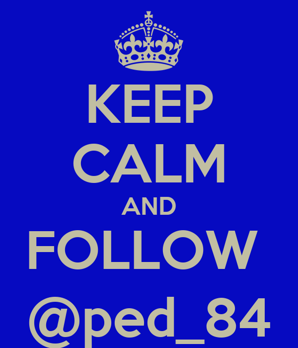KEEP CALM AND FOLLOW  @ped_84