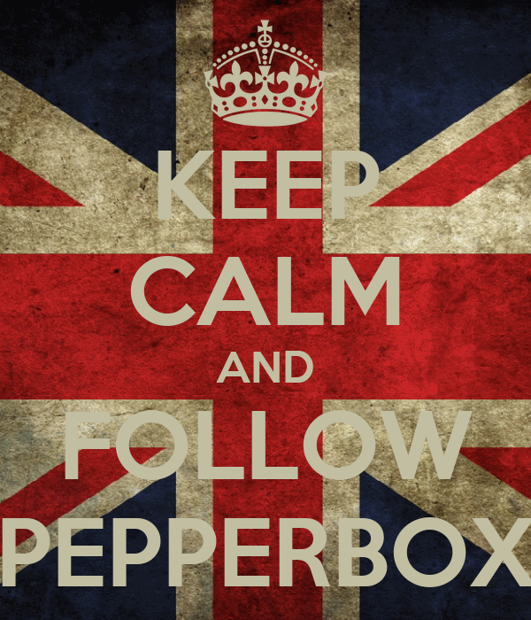 KEEP CALM AND FOLLOW PEPPERBOX