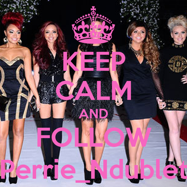 KEEP CALM AND FOLLOW Perrie_Ndublet