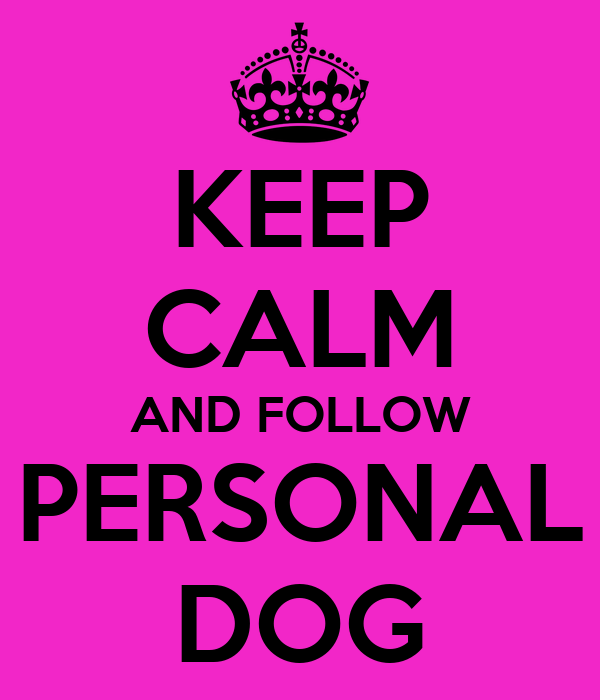 KEEP CALM AND FOLLOW PERSONAL DOG