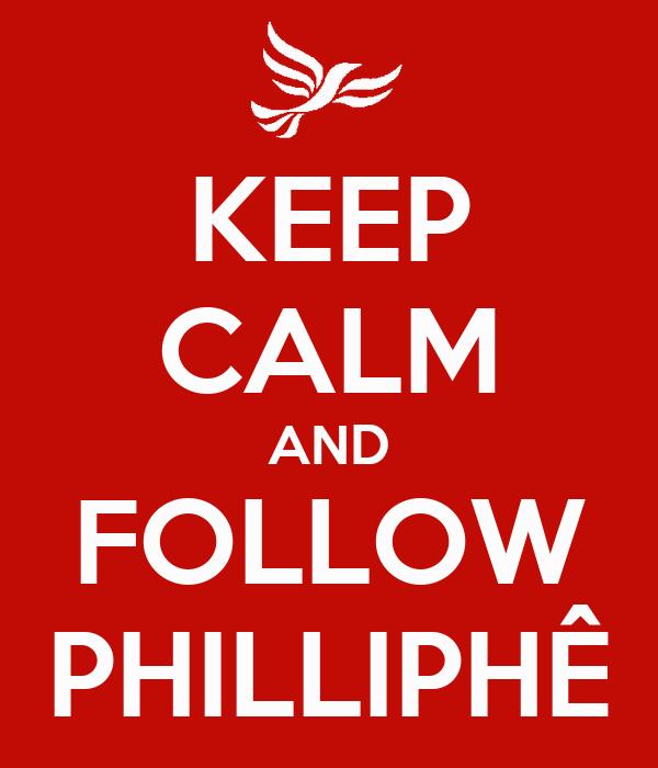 KEEP CALM AND FOLLOW PHILLIPHÊ