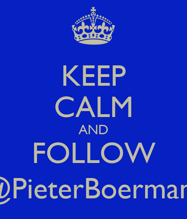 KEEP CALM AND FOLLOW @PieterBoermans