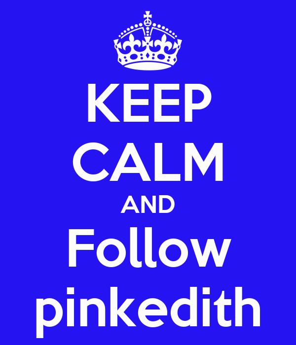 KEEP CALM AND Follow pinkedith