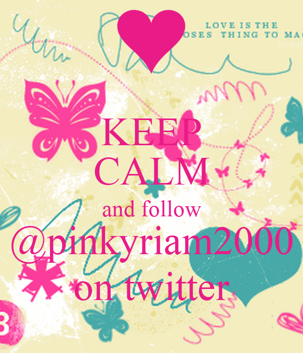 KEEP CALM and follow @pinkyriam2000 on twitter