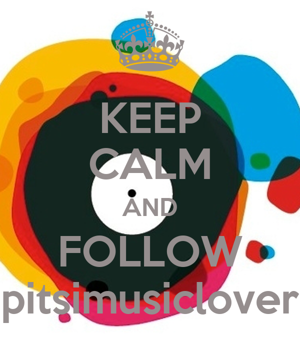 KEEP CALM AND FOLLOW pitsimusiclover