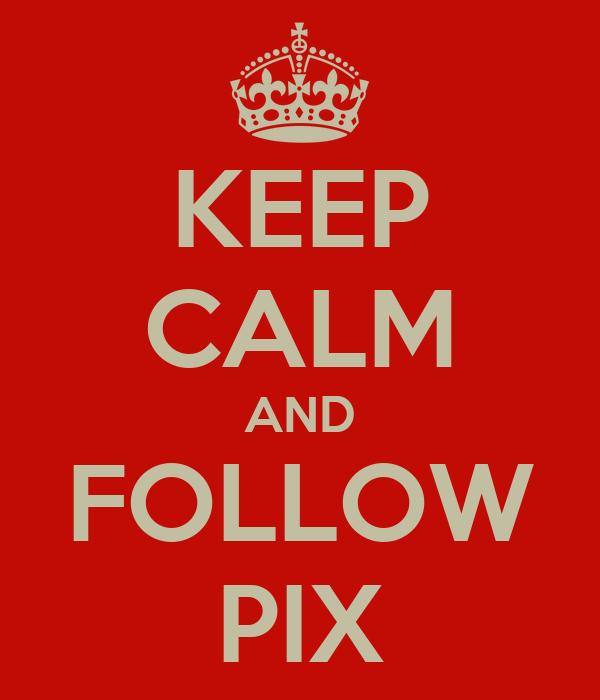 KEEP CALM AND FOLLOW PIX
