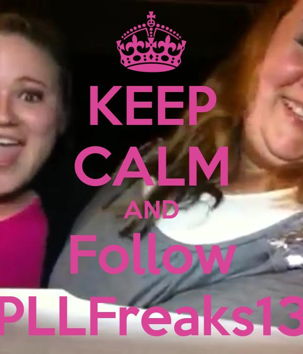 KEEP CALM AND Follow PLLFreaks13
