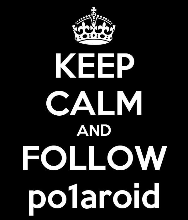 KEEP CALM AND FOLLOW po1aroid