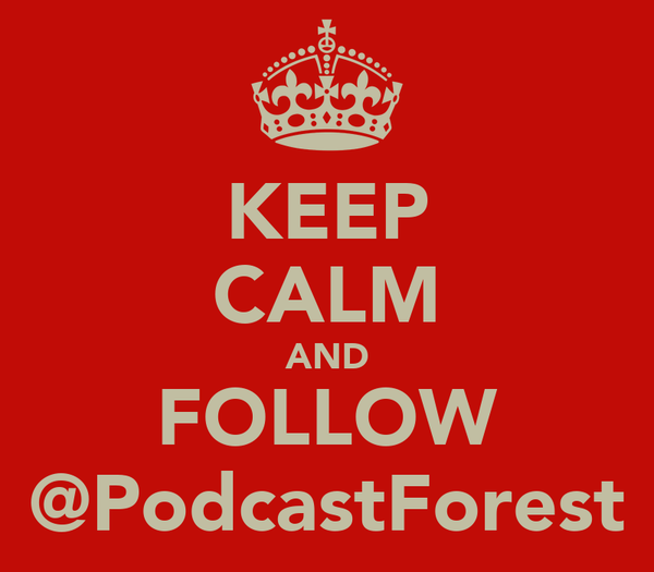 KEEP CALM AND FOLLOW @PodcastForest