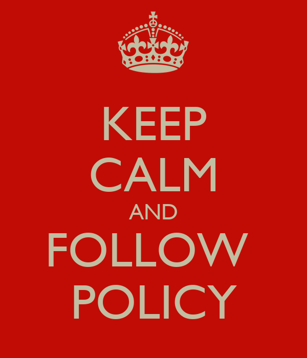 KEEP CALM AND FOLLOW  POLICY