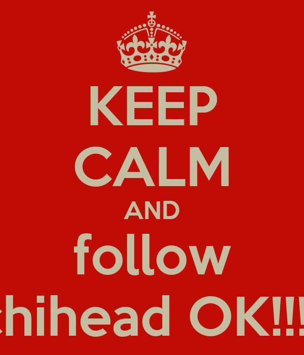 KEEP CALM AND follow poochihead OK!!!!!?!!!!!