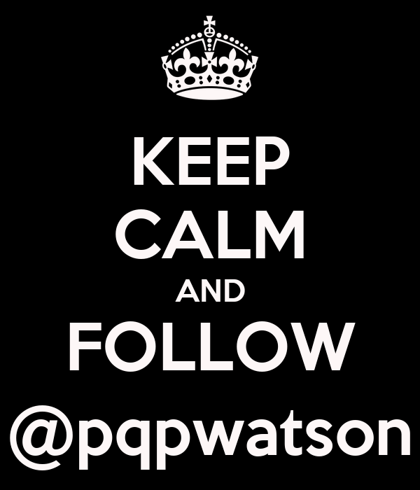 KEEP CALM AND FOLLOW @pqpwatson