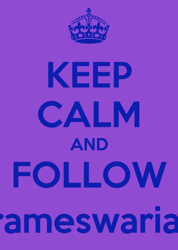 KEEP CALM AND FOLLOW @prameswariannis