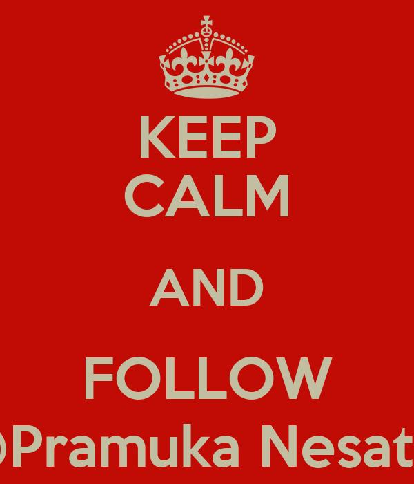 KEEP CALM AND FOLLOW @Pramuka Nesatta