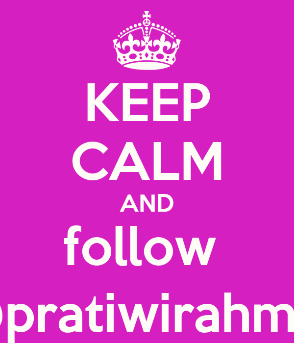 KEEP CALM AND follow  @pratiwirahmel