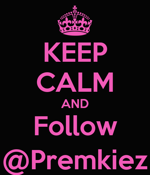 KEEP CALM AND Follow @Premkiez