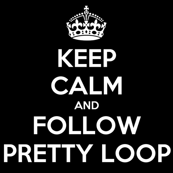 KEEP CALM AND FOLLOW PRETTY LOOP
