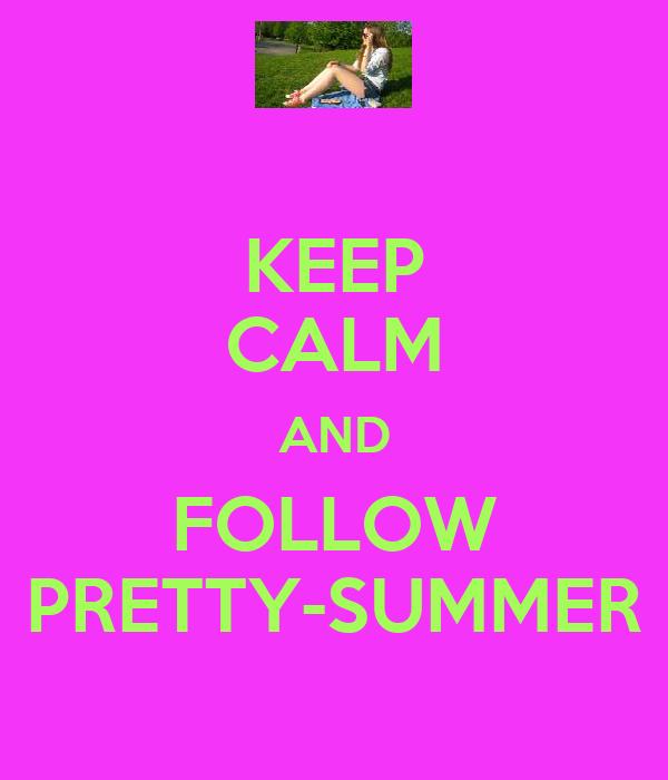KEEP CALM AND FOLLOW PRETTY-SUMMER