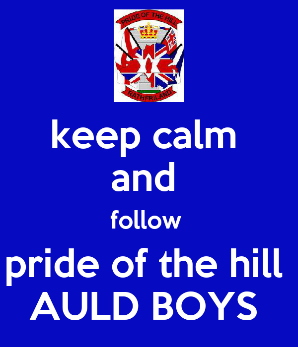 keep calm  and  follow  pride of the hill  AULD BOYS