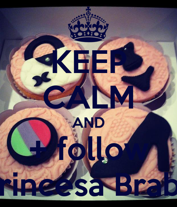 KEEP CALM AND + follow Princesa Braba
