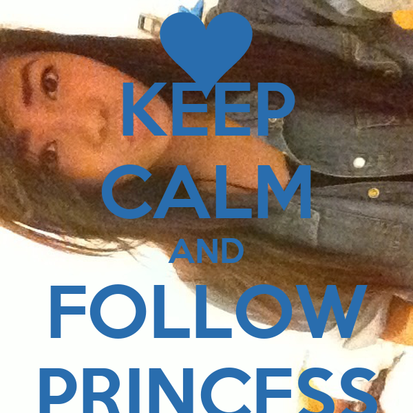 KEEP CALM AND FOLLOW PRINCESS