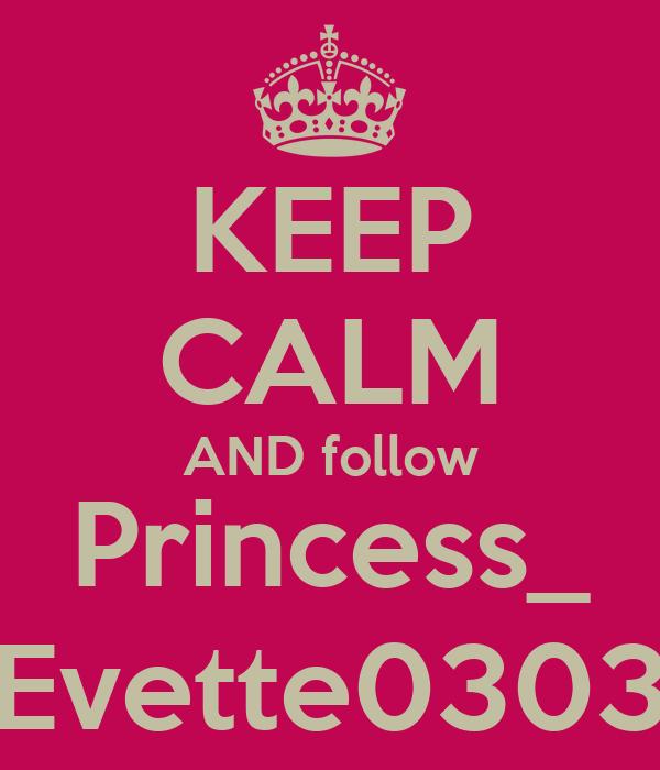 KEEP CALM AND follow Princess_ Evette0303