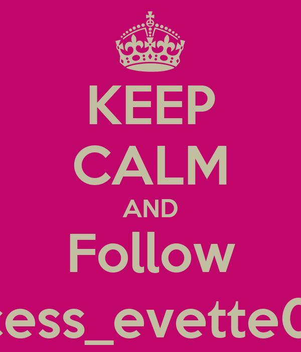 KEEP CALM AND Follow Princess_evette0303