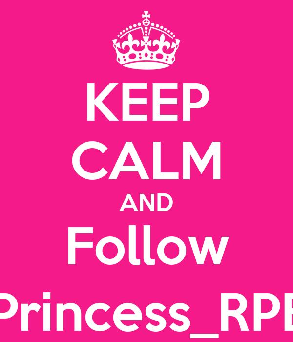 KEEP CALM AND Follow @Princess_RPEnt