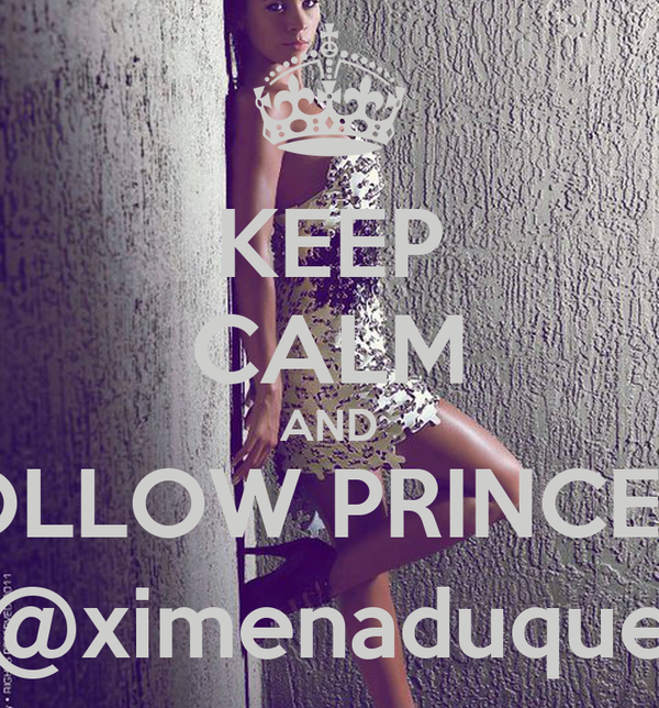 KEEP CALM AND FOLLOW PRINCESS @ximenaduque