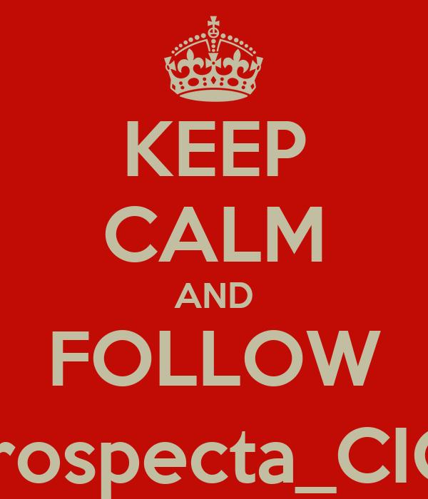 KEEP CALM AND FOLLOW @Prospecta_CICEG