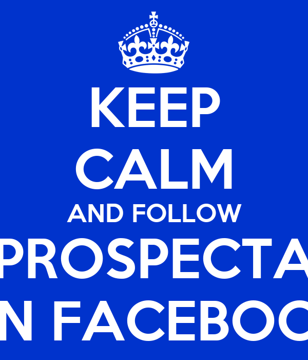 KEEP CALM AND FOLLOW PROSPECTA ON FACEBOOK