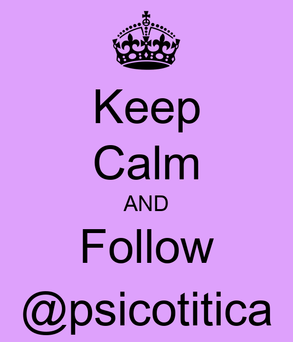 Keep Calm AND Follow @psicotitica