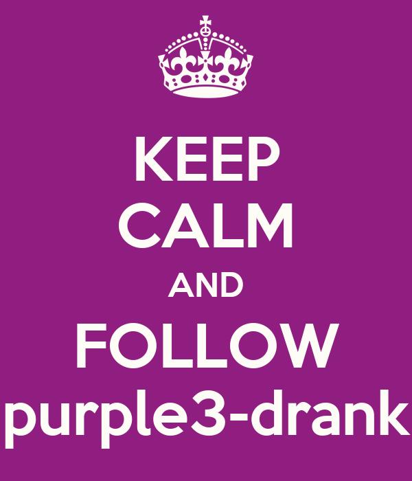 KEEP CALM AND FOLLOW purple3-drank