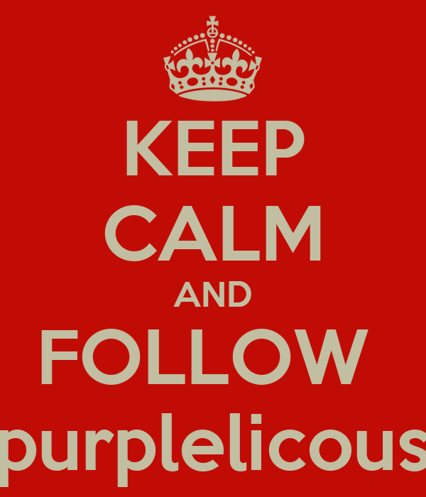 KEEP CALM AND FOLLOW  purplelicous