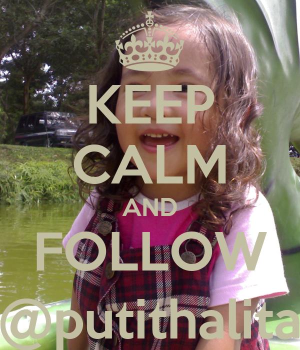KEEP CALM AND FOLLOW @putithalita