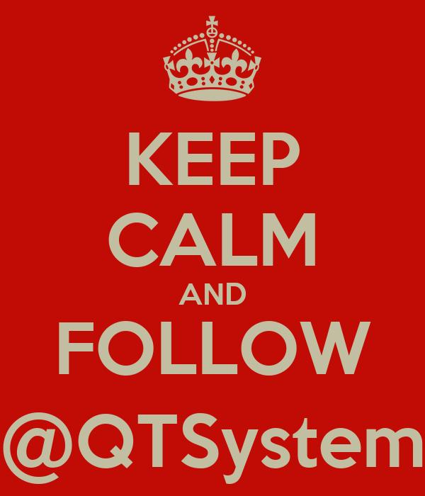 KEEP CALM AND FOLLOW @QTSystem