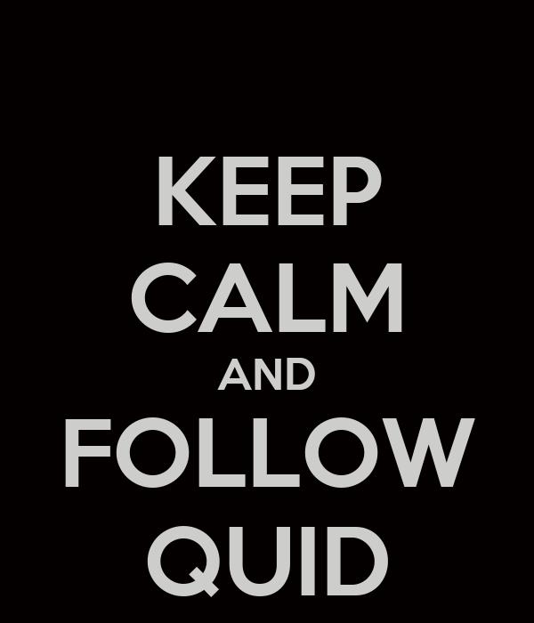 KEEP CALM AND FOLLOW QUID