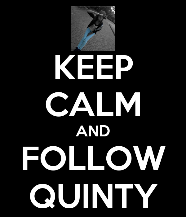 KEEP CALM AND FOLLOW QUINTY
