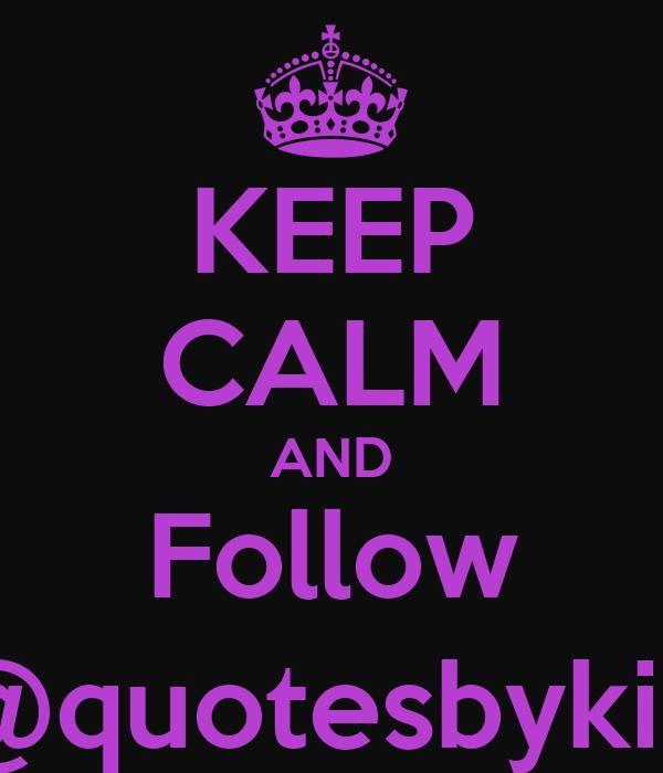 KEEP CALM AND Follow @quotesbykid