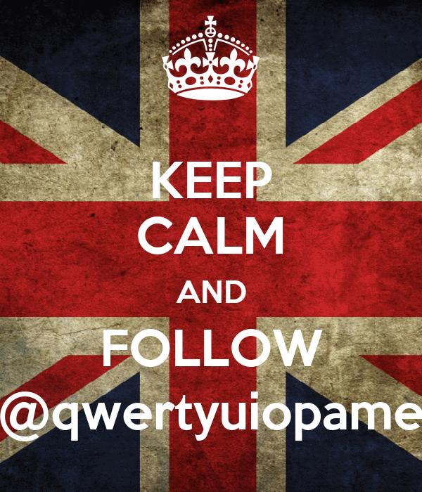 KEEP CALM AND FOLLOW @qwertyuiopame