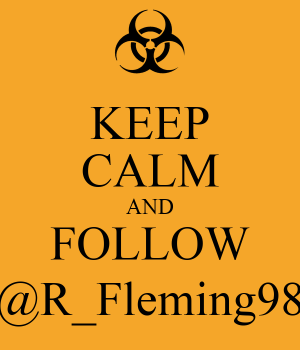 KEEP CALM AND FOLLOW @R_Fleming98